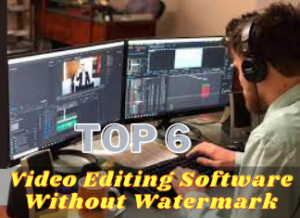 Top 6 Free Video Editing Software Without Watermark